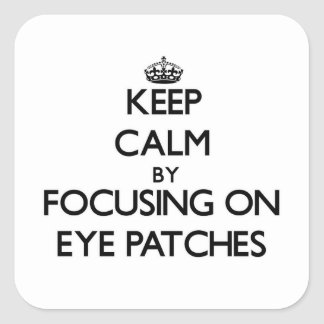 Keep Calm by focusing on Eye Patches Square Stickers