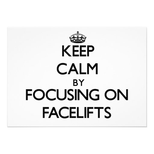 Keep Calm by focusing on Facelifts Custom Invites