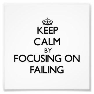 Keep Calm by focusing on Failing Photo Print