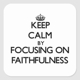 Keep Calm by focusing on Faithfulness Square Sticker