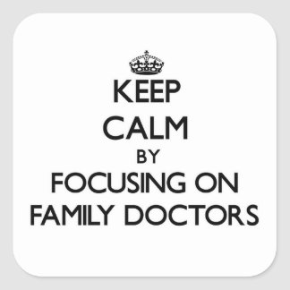 Keep Calm by focusing on Family Doctors Square Sticker