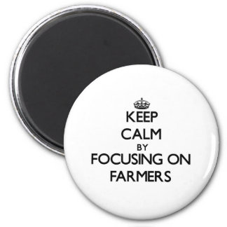 Keep Calm by focusing on Farmers Refrigerator Magnet