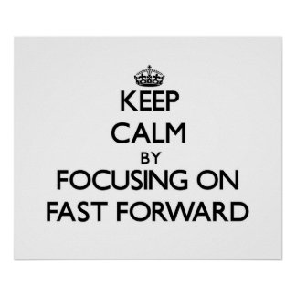 Keep Calm by focusing on Fast Forward Poster