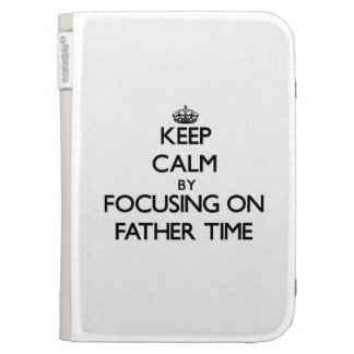 Keep Calm by focusing on Father Time Kindle 3 Cases