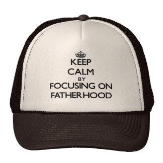 Keep Calm by focusing on Fatherhood Trucker Hat