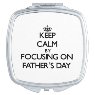Keep Calm by focusing on Father'S Day Makeup Mirror