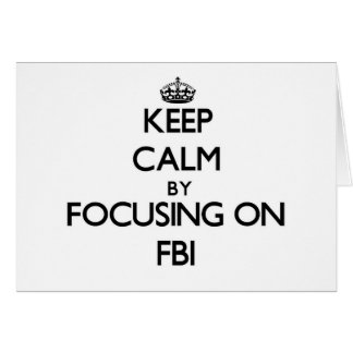 Keep Calm by focusing on Fbi Note Card