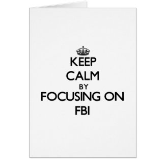 Keep Calm by focusing on Fbi Cards