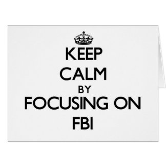 Keep Calm by focusing on Fbi Greeting Cards