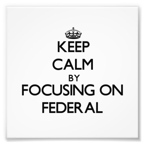 Keep Calm by focusing on Federal Photo Print