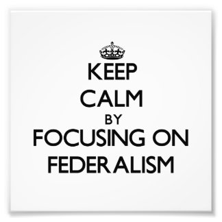 Keep Calm by focusing on Federalism Photo