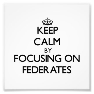 Keep Calm by focusing on Federates Photograph