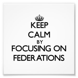 Keep Calm by focusing on Federations Photo