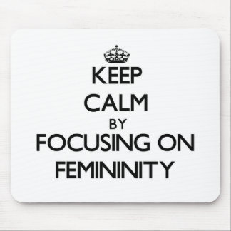 Keep Calm by focusing on Femininity Mouse Pads