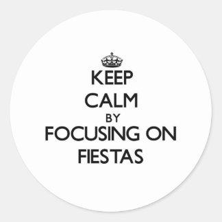 Keep Calm by focusing on Fiestas Round Sticker