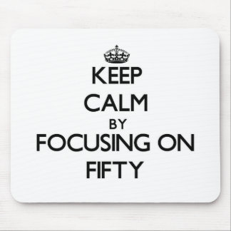 Keep Calm by focusing on Fifty Mouse Pad