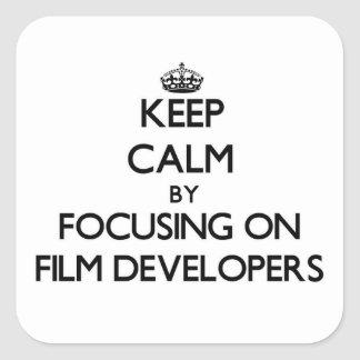 Keep Calm by focusing on Film Developers Square Sticker