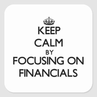 Keep Calm by focusing on Financials Square Stickers