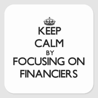 Keep Calm by focusing on Financiers Stickers