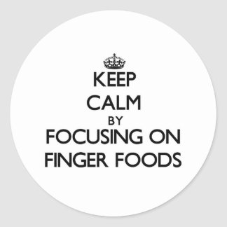 Keep Calm by focusing on Finger Foods Round Sticker