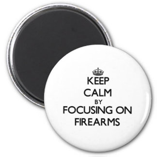 Keep Calm by focusing on Firearms Refrigerator Magnet