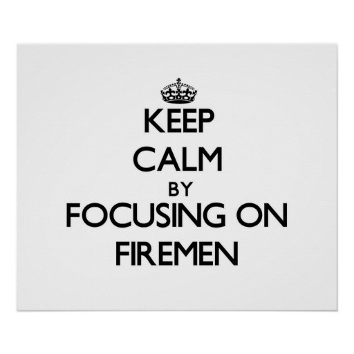 Keep Calm by focusing on Firemen Poster