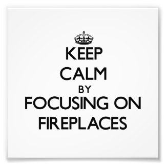 Keep Calm by focusing on Fireplaces Photograph