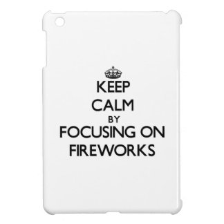 Keep Calm by focusing on Fireworks iPad Mini Cover