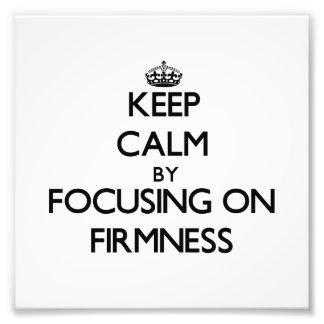 Keep Calm by focusing on Firmness Art Photo
