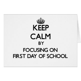 Keep Calm by focusing on First Day Of School Card