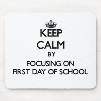 Keep Calm by focusing on First Day Of School Mousepads