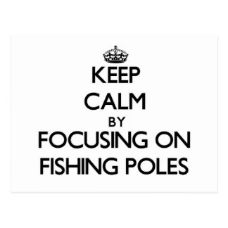 Keep Calm by focusing on Fishing Poles Post Cards