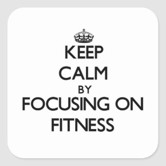 Keep Calm by focusing on Fitness Square Sticker