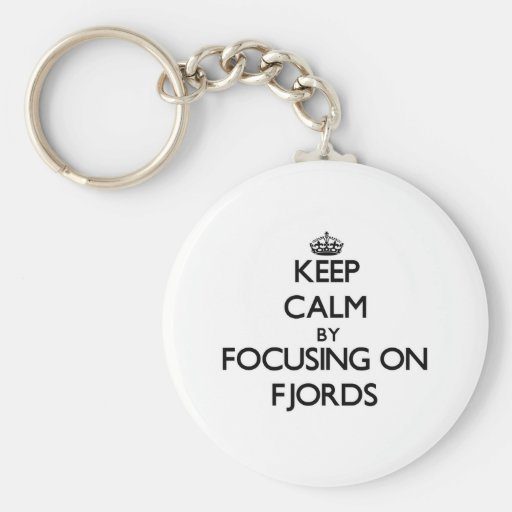 Keep Calm by focusing on Fjords Keychains