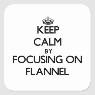 Keep Calm by focusing on Flannel Square Sticker