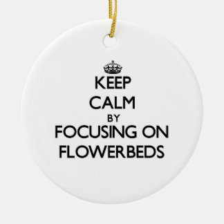 Keep Calm by focusing on Flowerbeds Christmas Ornament