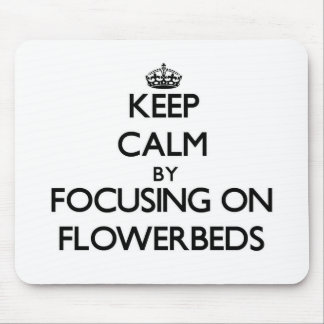 Keep Calm by focusing on Flowerbeds Mouse Pad