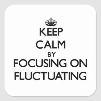 Keep Calm by focusing on Fluctuating Stickers