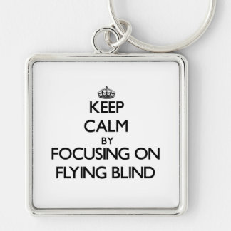 Keep Calm by focusing on Flying Blind Key Chains