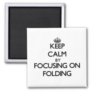 Keep Calm by focusing on Folding Fridge Magnets