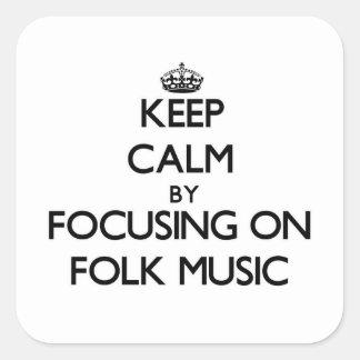 Keep Calm by focusing on Folk Music Square Sticker