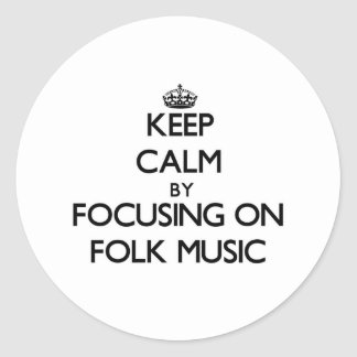 Keep Calm by focusing on Folk Music Round Stickers