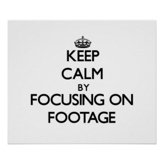 Keep Calm by focusing on Footage Posters
