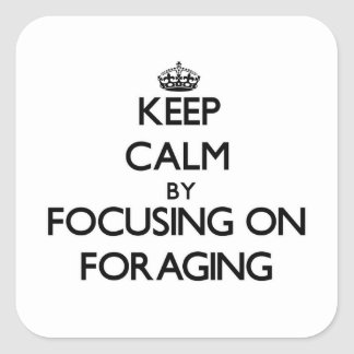Keep Calm by focusing on Foraging Square Stickers
