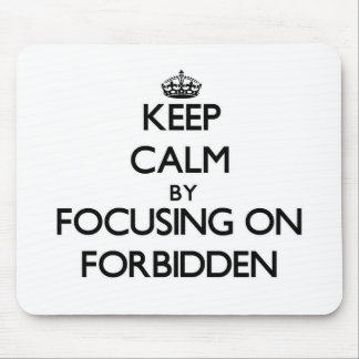 Keep Calm by focusing on Forbidden Mouse Pads