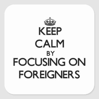 Keep Calm by focusing on Foreigners Stickers