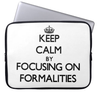 Keep Calm by focusing on Formalities Laptop Computer Sleeves