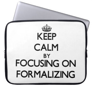 Keep Calm by focusing on Formalizing Laptop Sleeve