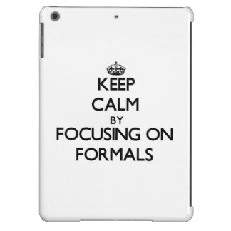 Keep Calm by focusing on Formals iPad Air Cases