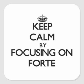 Keep Calm by focusing on Forte Square Sticker